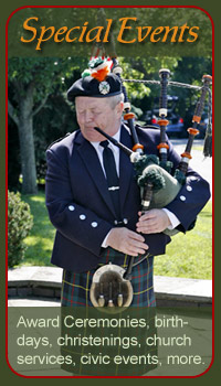 Bagpipes for Special Occasions: Award Ceremonies, birthdays, christenings, parades, church services, civic events, more.